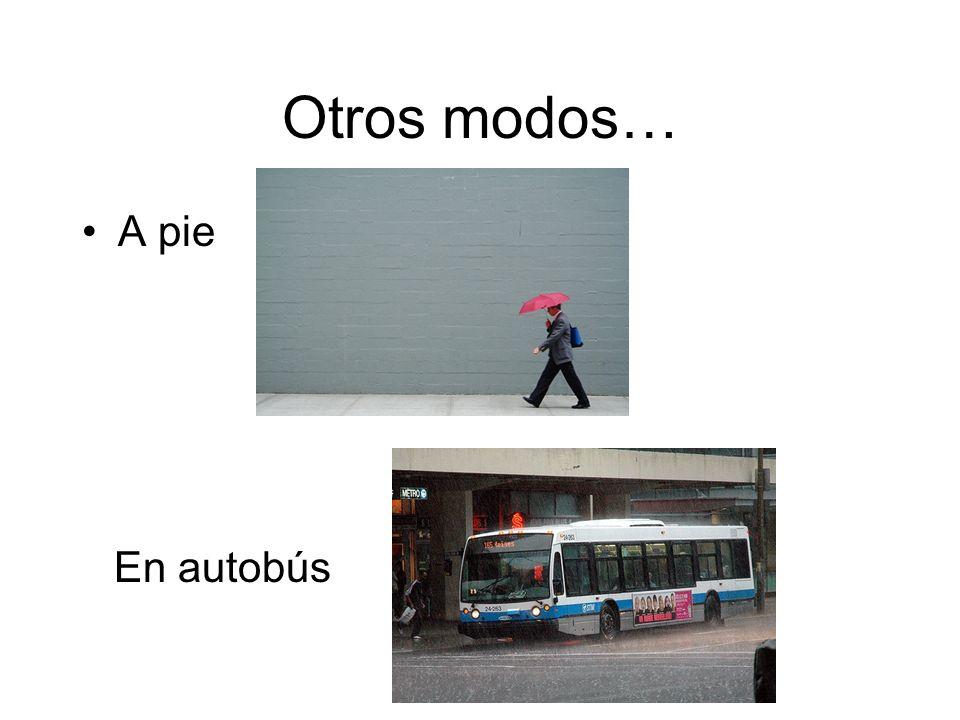 Otros modos… A pie En autobús