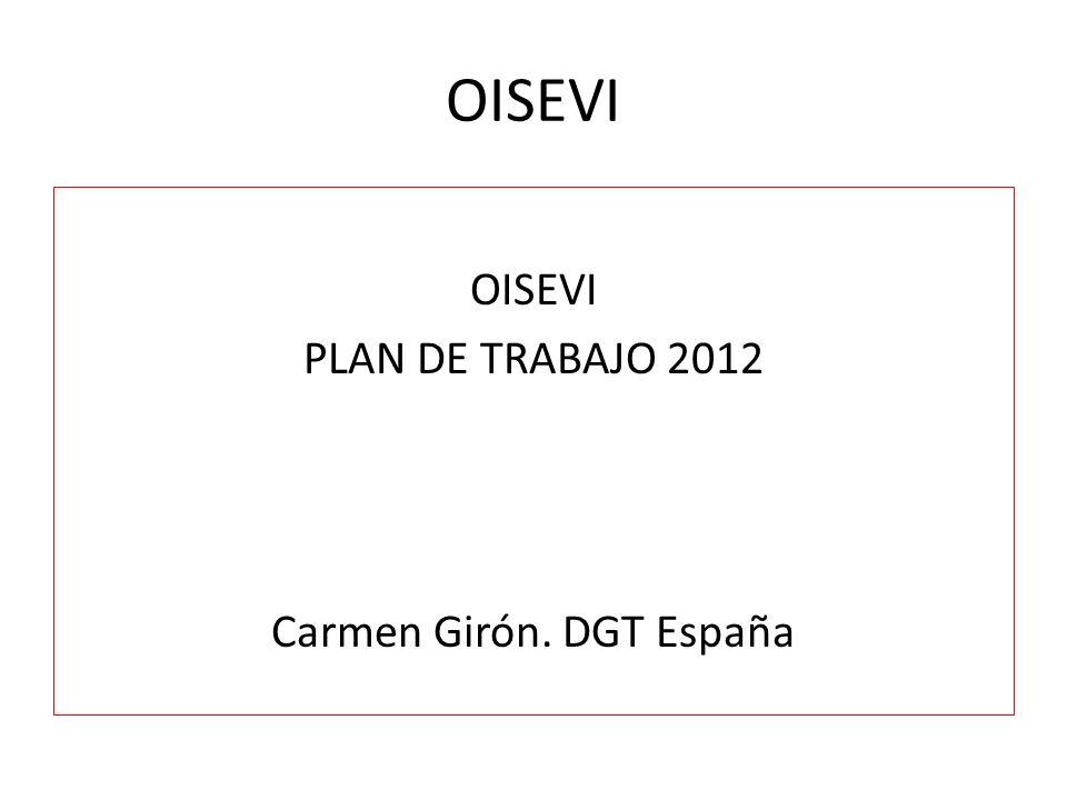 OISEVI PLAN DE TRABAJO 2012 Carmen Girón. DGT España