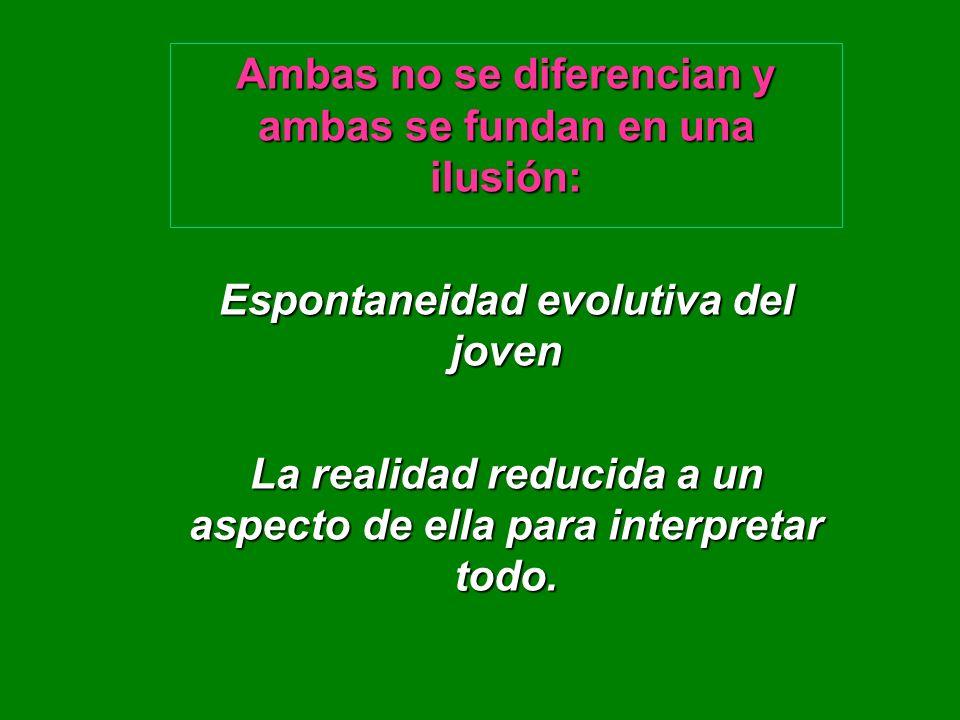 Ambas no se diferencian y ambas se fundan en una ilusión: Espontaneidad evolutiva del joven La realidad reducida a un aspecto de ella para interpretar