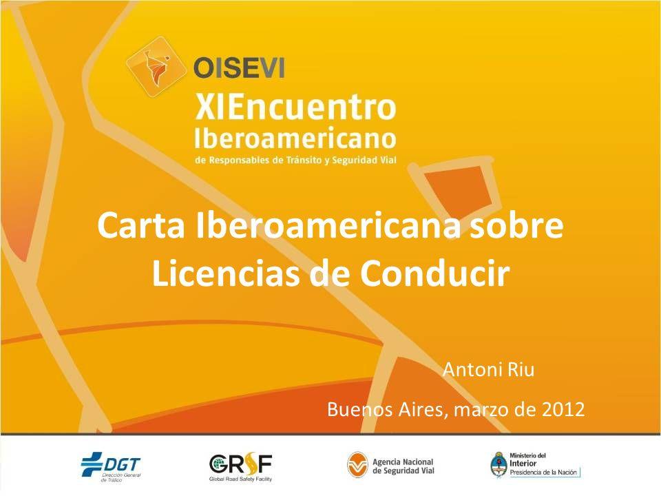 Carta Iberoamericana sobre Licencias de Conducir Antoni Riu Buenos Aires, marzo de 2012