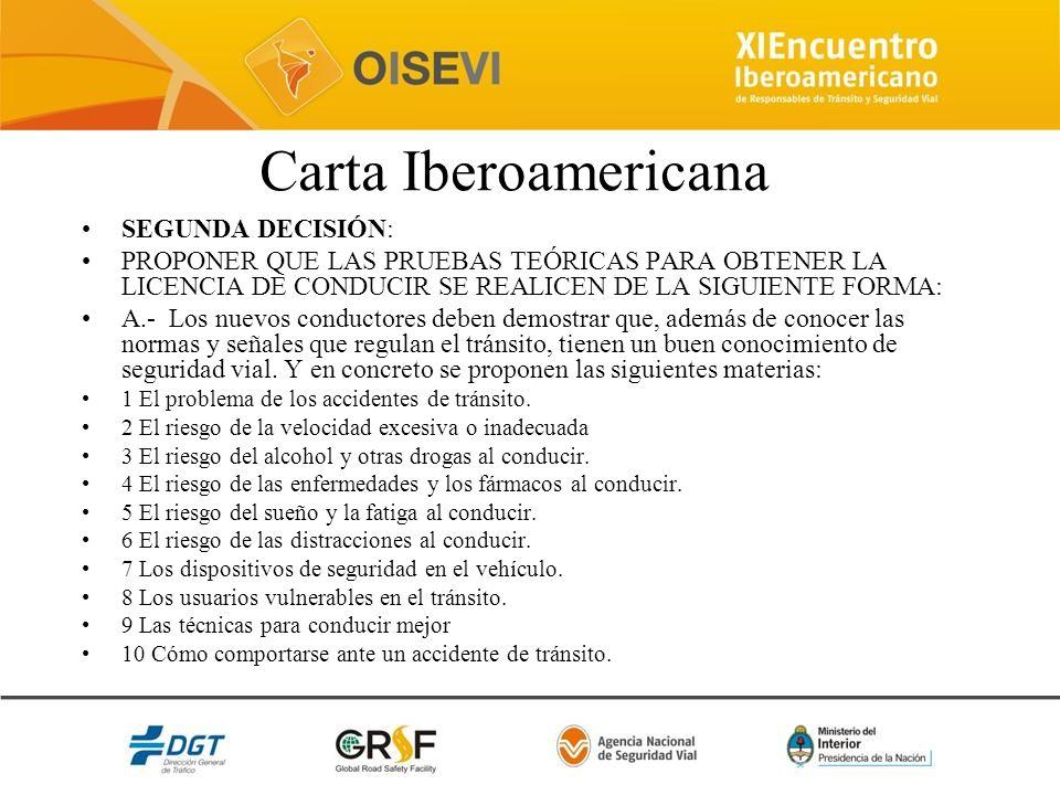 Carta Iberoamericana SEGUNDA DECISIÓN: PROPONER QUE LAS PRUEBAS TEÓRICAS PARA OBTENER LA LICENCIA DE CONDUCIR SE REALICEN DE LA SIGUIENTE FORMA: A.- L