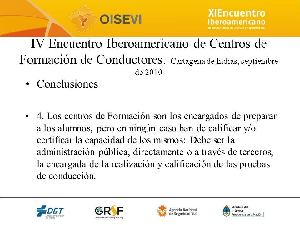 IV Encuentro Iberoamericano de Centros de Formación de Conductores. Cartagena de Indias, septiembre de 2010 Conclusiones 4. Los centros de Formación s