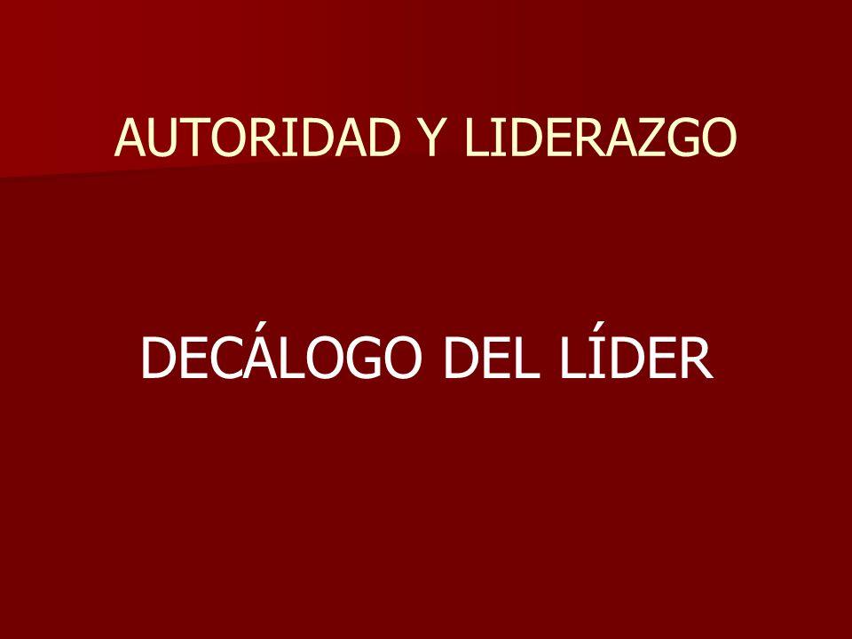 AUTORIDAD Y LIDERAZGO DECÁLOGO DEL LÍDER
