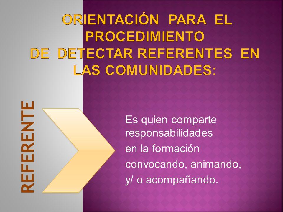 Es quien comparte responsabilidades en la formación convocando, animando, y/ o acompañando.