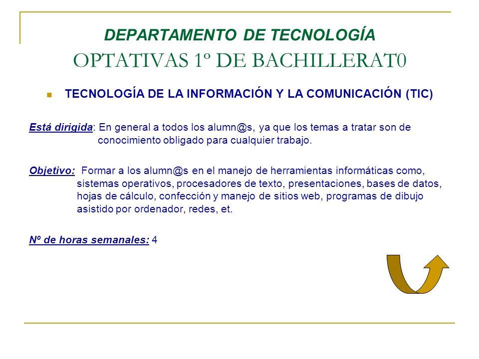 DEPARTAMENTO DE TECNOLOGÍA OPTATIVAS 1º DE BACHILLERAT0 TECNOLOGÍA DE LA INFORMACIÓN Y LA COMUNICACIÓN (TIC) Está dirigida: En general a todos los alu