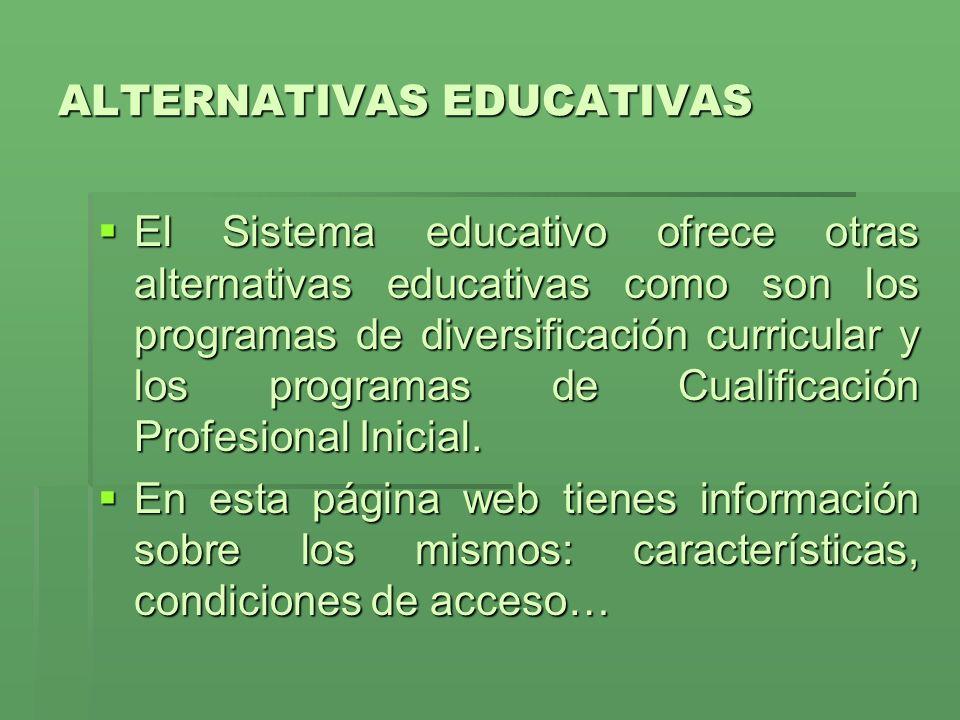 ALTERNATIVAS EDUCATIVAS El Sistema educativo ofrece otras alternativas educativas como son los programas de diversificación curricular y los programas de Cualificación Profesional Inicial.