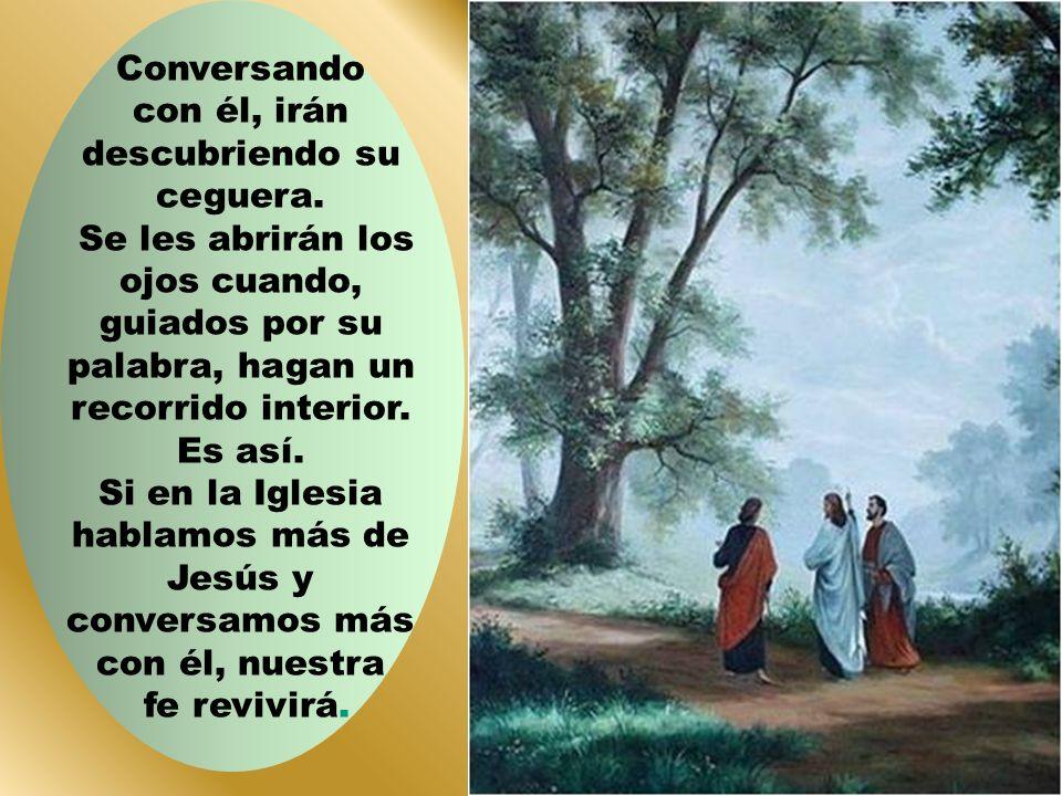 Jesús está interesado en conversar con ellos: «¿Qué conversación es ésa que traéis mientras vais de camino?» No se impone revelándoles su identidad. L