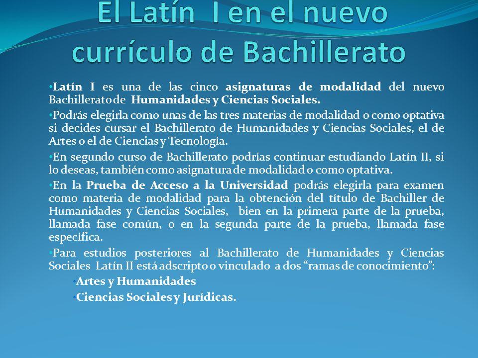 Latín I es una de las cinco asignaturas de modalidad del nuevo Bachillerato de Humanidades y Ciencias Sociales.