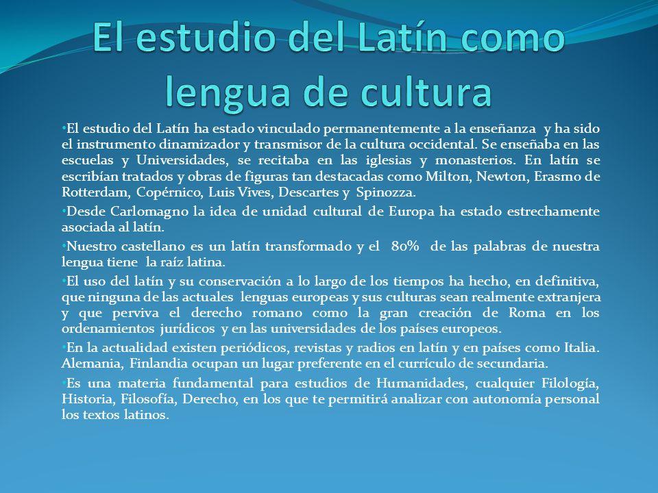 El estudio del Latín ha estado vinculado permanentemente a la enseñanza y ha sido el instrumento dinamizador y transmisor de la cultura occidental.