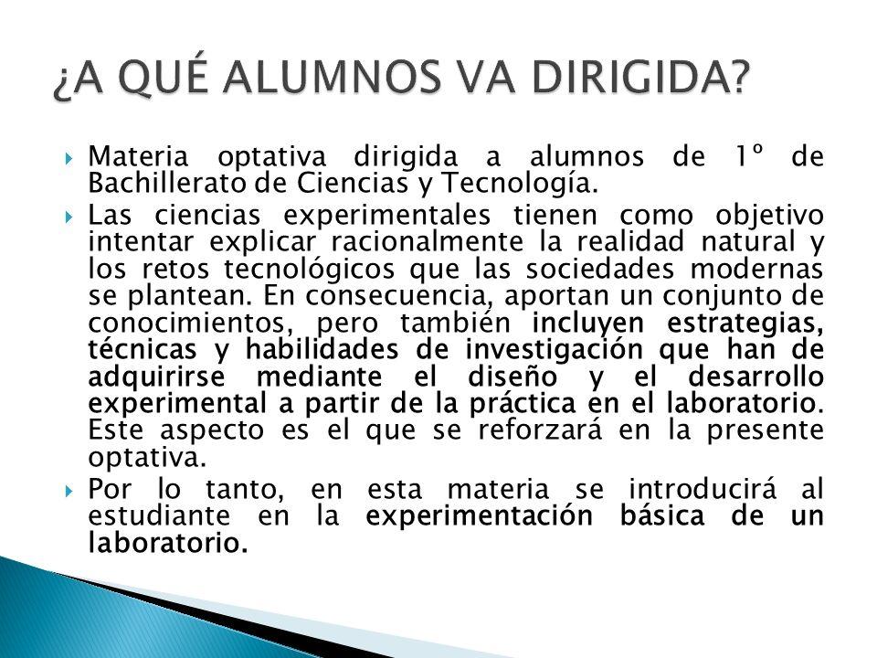 Materia optativa dirigida a alumnos de 1º de Bachillerato de Ciencias y Tecnología. Las ciencias experimentales tienen como objetivo intentar explicar