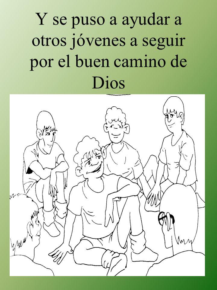 Y se puso a ayudar a otros jóvenes a seguir por el buen camino de Dios