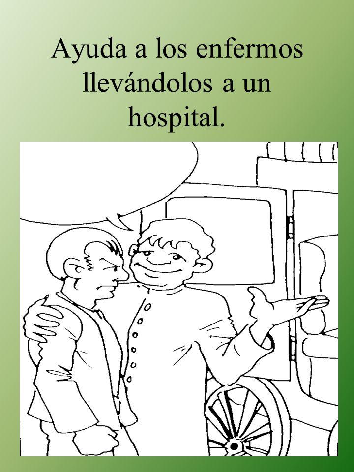 Ayuda a los enfermos llevándolos a un hospital.