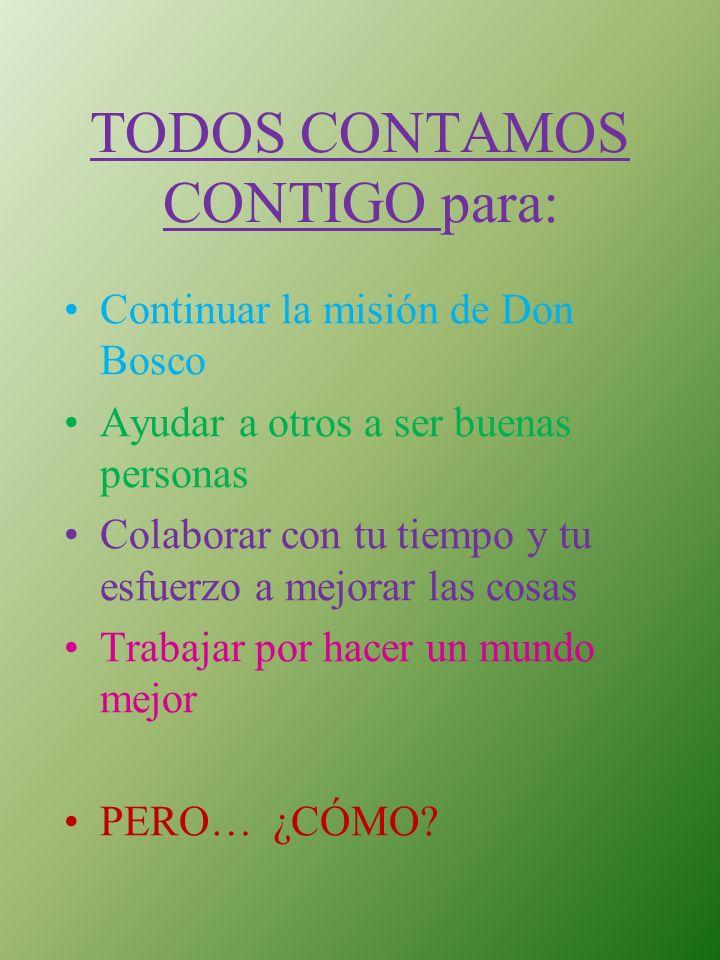 TODOS CONTAMOS CONTIGO para: Continuar la misión de Don Bosco Ayudar a otros a ser buenas personas Colaborar con tu tiempo y tu esfuerzo a mejorar las