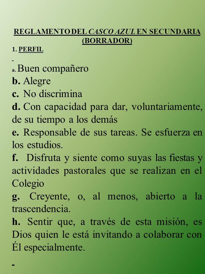 REGLAMENTO DEL CASCO AZUL EN SECUNDARIA (BORRADOR) 1. PERFIL a. Buen compañero b. Alegre c. No discrimina d. Con capacidad para dar, voluntariamente,