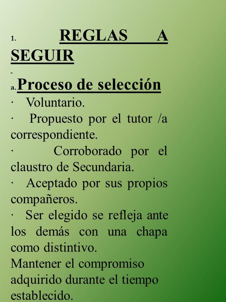 1. REGLAS A SEGUIR a. Proceso de selección · Voluntario. · Propuesto por el tutor /a correspondiente. · Corroborado por el claustro de Secundaria. · A
