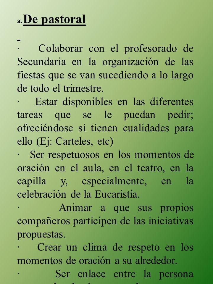 a. De pastoral · Colaborar con el profesorado de Secundaria en la organización de las fiestas que se van sucediendo a lo largo de todo el trimestre. ·