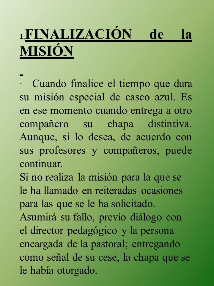 1. FINALIZACIÓN de la MISIÓN · Cuando finalice el tiempo que dura su misión especial de casco azul. Es en ese momento cuando entrega a otro compañero