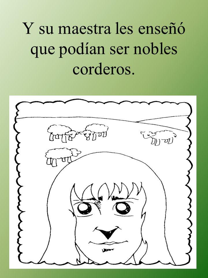 Y su maestra les enseñó que podían ser nobles corderos.