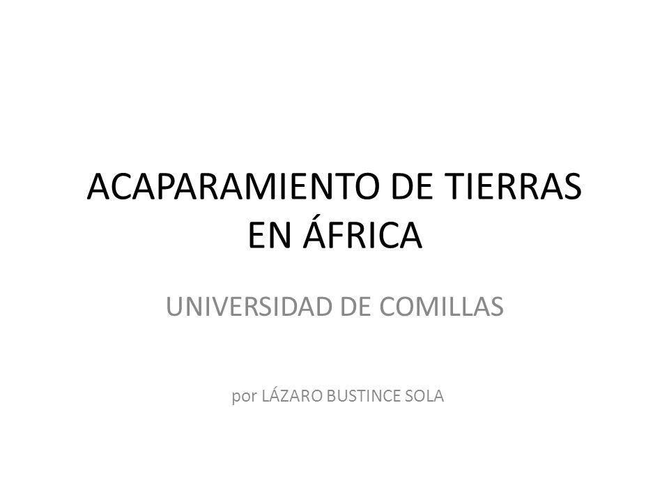 ACAPARAMIENTO DE TIERRAS EN ÁFRICA UNIVERSIDAD DE COMILLAS por LÁZARO BUSTINCE SOLA
