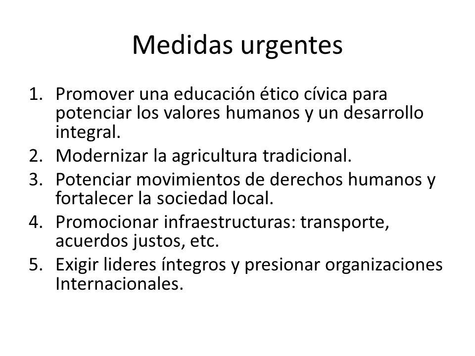 Medidas urgentes 1.Promover una educación ético cívica para potenciar los valores humanos y un desarrollo integral. 2.Modernizar la agricultura tradic
