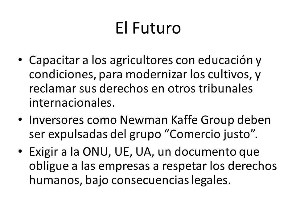 El Futuro Capacitar a los agricultores con educación y condiciones, para modernizar los cultivos, y reclamar sus derechos en otros tribunales internac