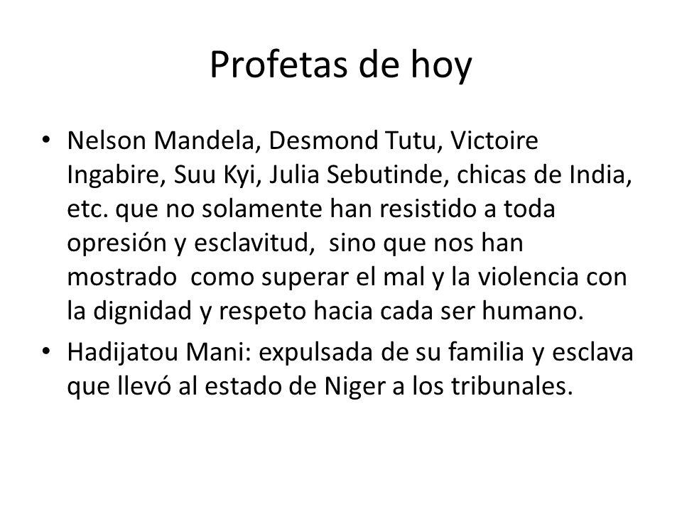 Profetas de hoy Nelson Mandela, Desmond Tutu, Victoire Ingabire, Suu Kyi, Julia Sebutinde, chicas de India, etc. que no solamente han resistido a toda