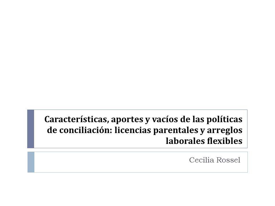Características, aportes y vacíos de las políticas de conciliación: licencias parentales y arreglos laborales flexibles Cecilia Rossel