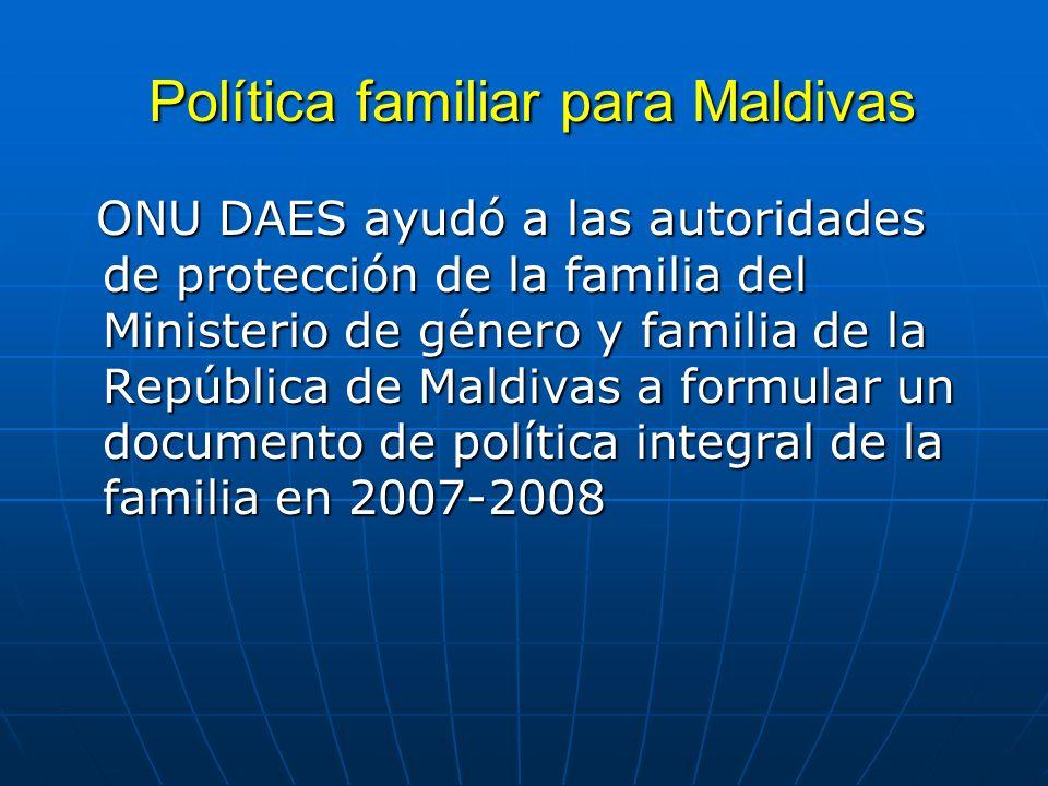 Política familiar para Maldivas Política familiar para Maldivas ONU DAES ayudó a las autoridades de protección de la familia del Ministerio de género