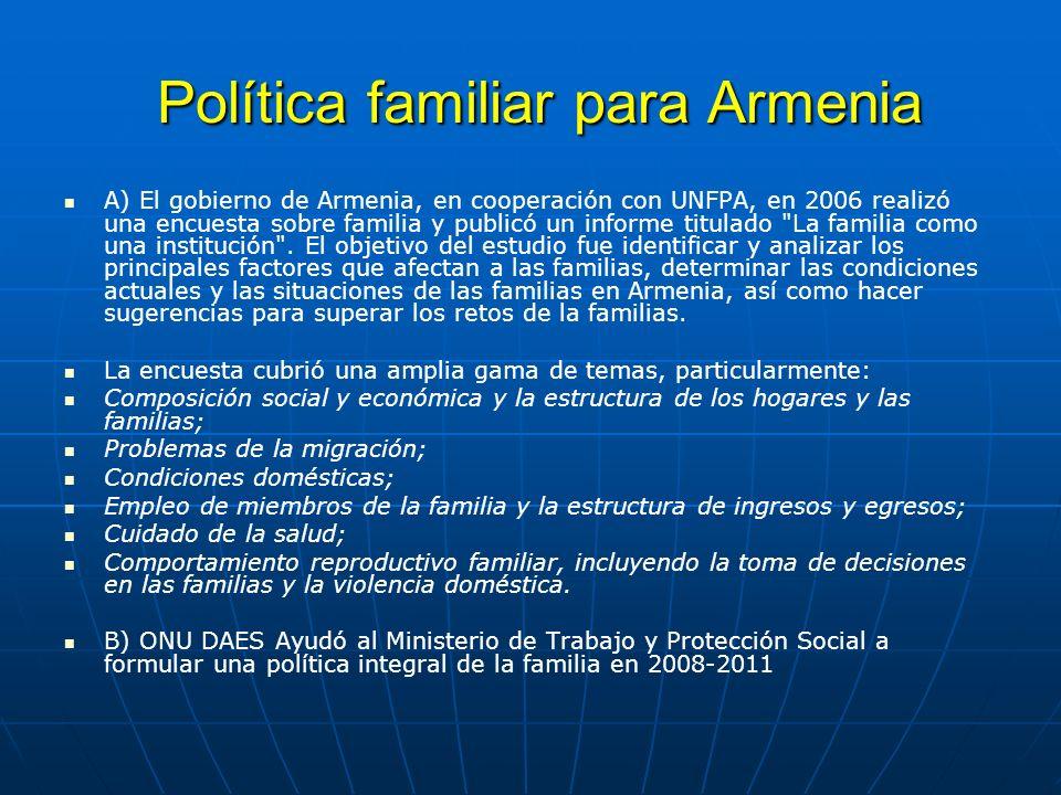 Política familiar para Armenia Política familiar para Armenia A) El gobierno de Armenia, en cooperación con UNFPA, en 2006 realizó una encuesta sobre