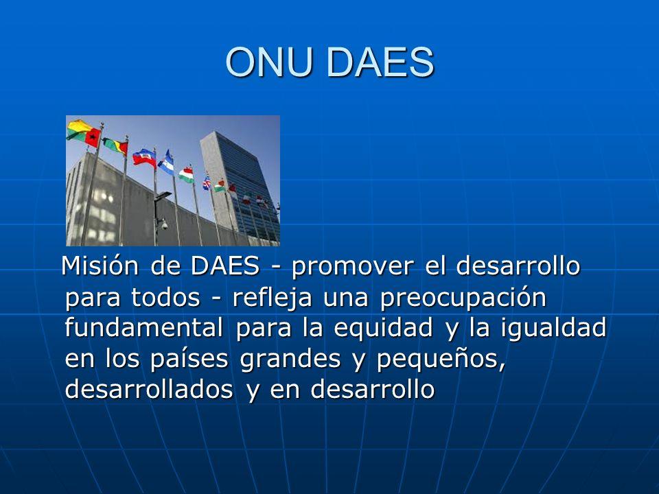 ONU DAES Misión de DAES - promover el desarrollo para todos - refleja una preocupación fundamental para la equidad y la igualdad en los países grandes