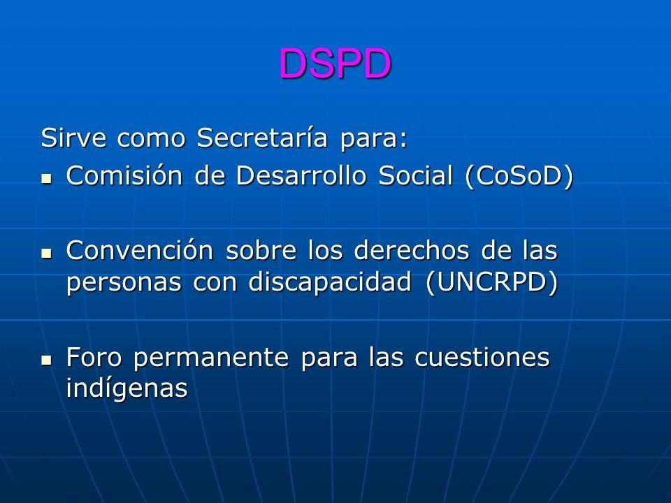 DSPD Sirve como Secretaría para: Comisión de Desarrollo Social (CoSoD) Comisión de Desarrollo Social (CoSoD) Convención sobre los derechos de las pers