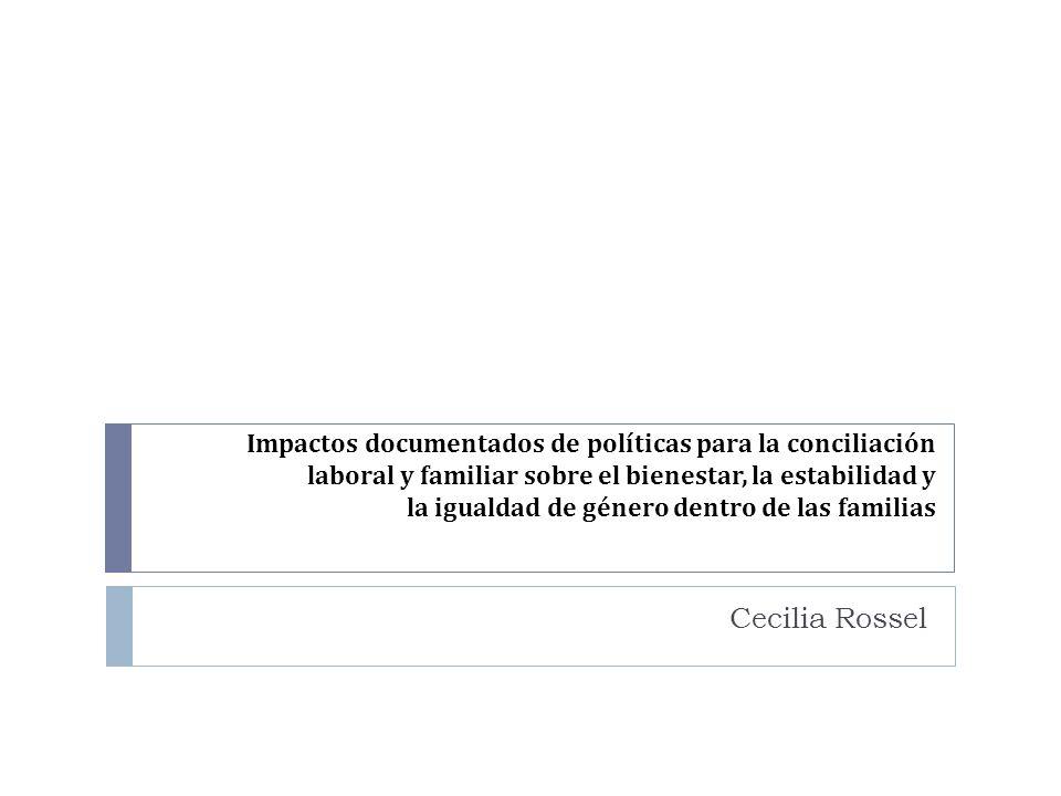 Impactos documentados de políticas para la conciliación laboral y familiar sobre el bienestar, la estabilidad y la igualdad de género dentro de las familias Cecilia Rossel
