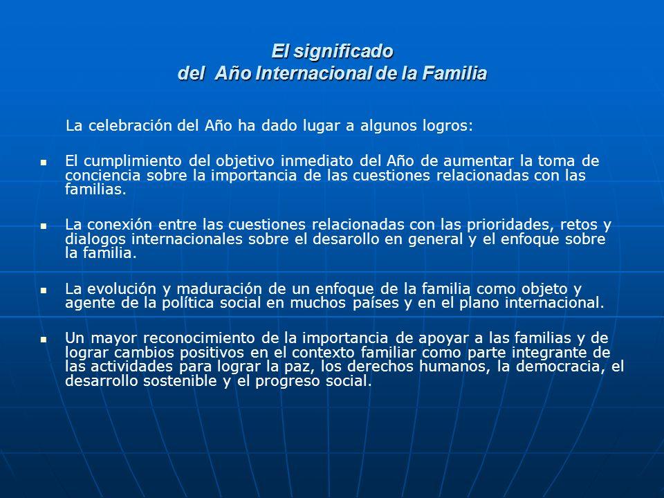 El significado del Año Internacional de la Familia Una convicción cada vez mayor de que promover familias mas democraticas y sociedades que ofrescan oportunidades a las familias redundará en beneficio de las personas y de las sociedades.