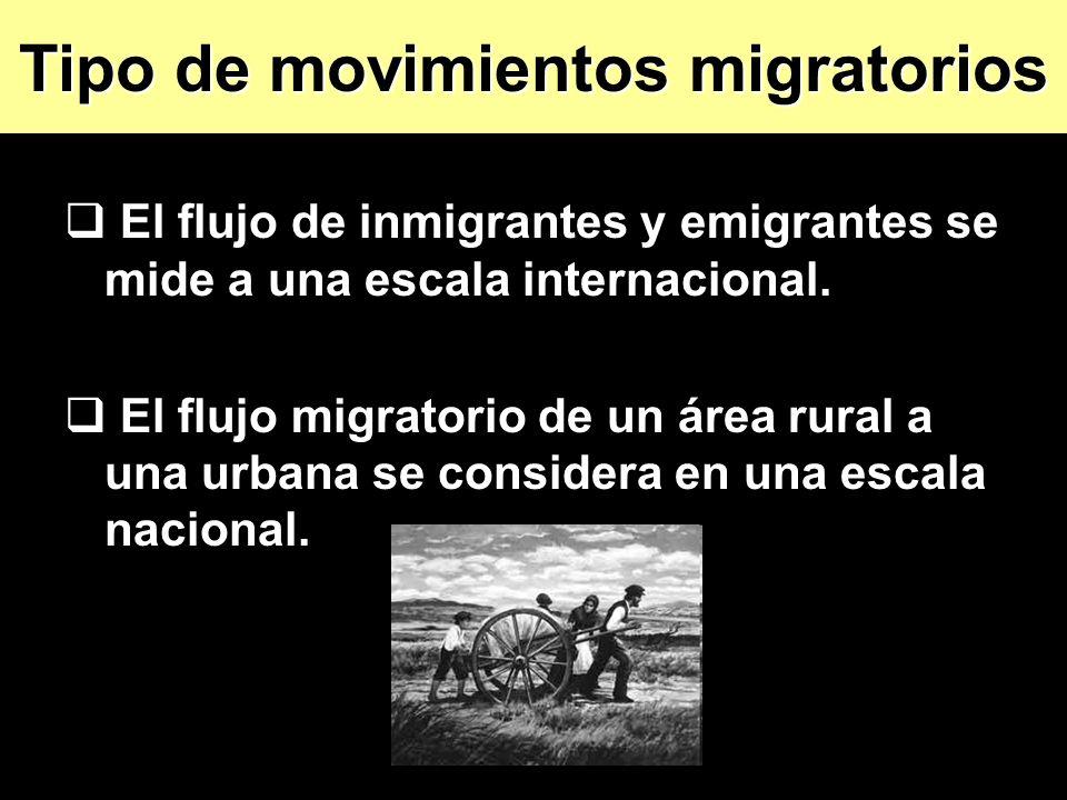 El flujo de inmigrantes y emigrantes se mide a una escala internacional. El flujo migratorio de un área rural a una urbana se considera en una escala