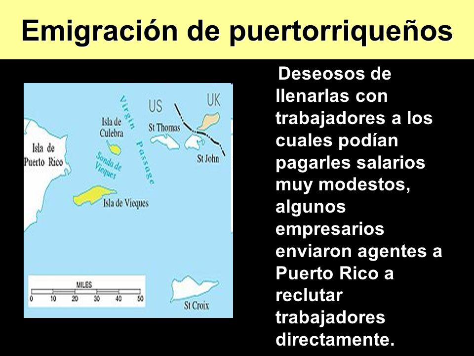 Deseosos de llenarlas con trabajadores a los cuales podían pagarles salarios muy modestos, algunos empresarios enviaron agentes a Puerto Rico a reclut