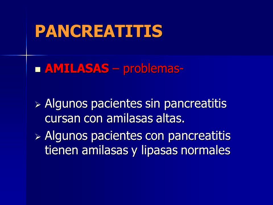 PANCREATITIS AMILASAS – problemas- AMILASAS – problemas- Algunos pacientes sin pancreatitis cursan con amilasas altas. Algunos pacientes sin pancreati