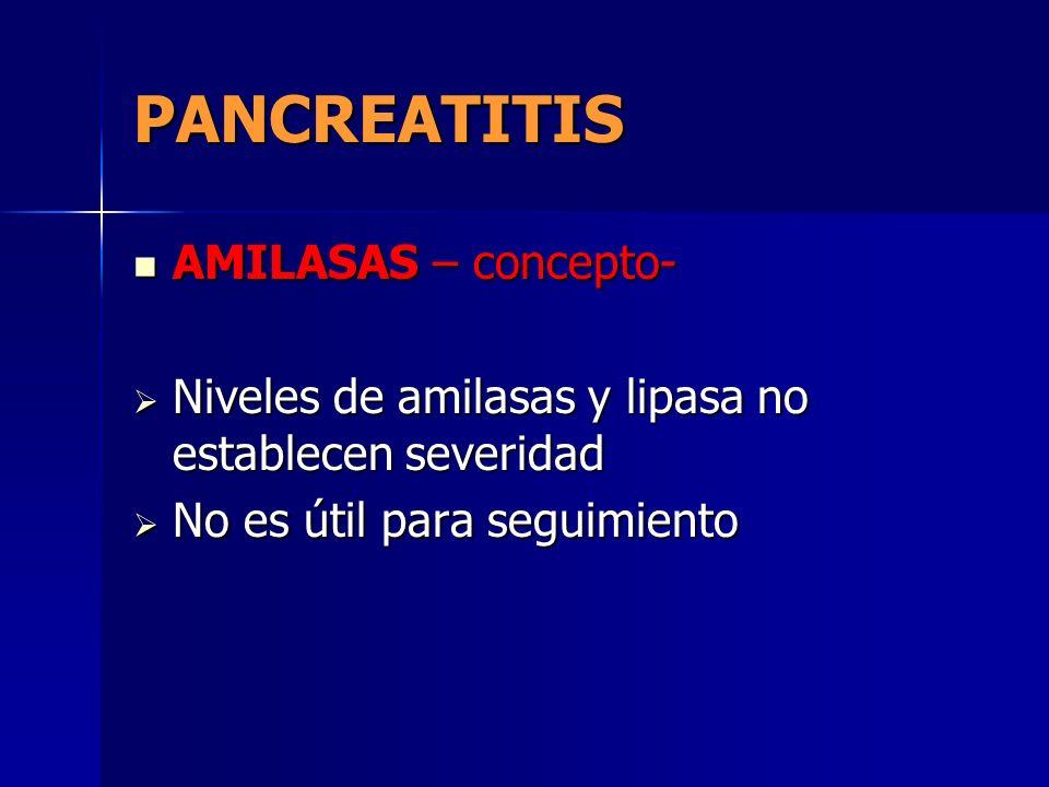 PANCREATITIS AMILASAS – concepto- AMILASAS – concepto- Niveles de amilasas y lipasa no establecen severidad Niveles de amilasas y lipasa no establecen