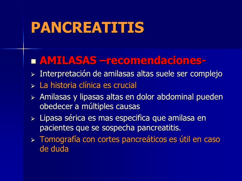 PANCREATITIS AMILASAS –recomendaciones- AMILASAS –recomendaciones- Interpretación de amilasas altas suele ser complejo Interpretación de amilasas alta