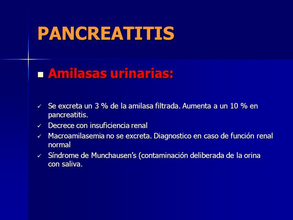 PANCREATITIS Amilasas urinarias: Amilasas urinarias: Se excreta un 3 % de la amilasa filtrada. Aumenta a un 10 % en pancreatitis. Se excreta un 3 % de