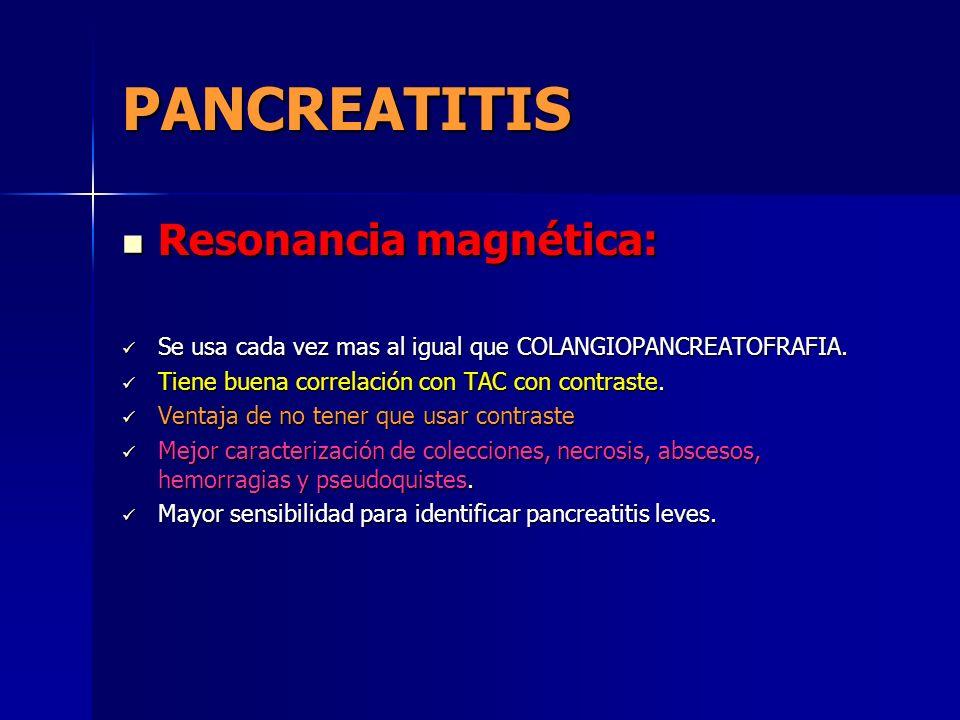 PANCREATITIS Resonancia magnética: Resonancia magnética: Se usa cada vez mas al igual que COLANGIOPANCREATOFRAFIA. Se usa cada vez mas al igual que CO