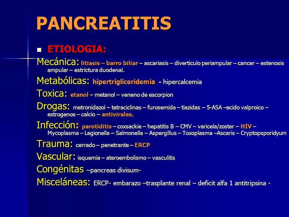 PANCREATITIS ETIOLOGIA: ETIOLOGIA: Mecánica: litiasis – barro biliar – ascariasis – diverticulo periampular – cancer – estenosis ampular – estrictura