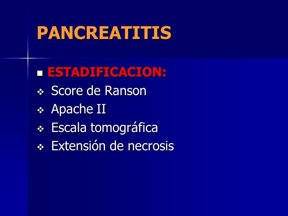 PANCREATITIS ESTADIFICACION: ESTADIFICACION: Score de Ranson Score de Ranson Apache II Apache II Escala tomográfica Escala tomográfica Extensión de ne