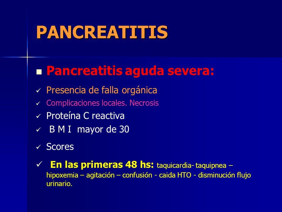 PANCREATITIS Pancreatitis aguda severa: Presencia de falla orgánica Complicaciones locales. Necrosis Proteína C reactiva B M I mayor de 30 Scores En l