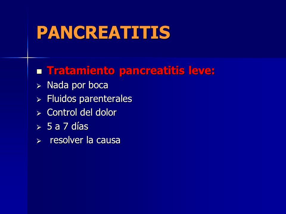 PANCREATITIS Tratamiento pancreatitis leve: Tratamiento pancreatitis leve: Nada por boca Nada por boca Fluidos parenterales Fluidos parenterales Contr