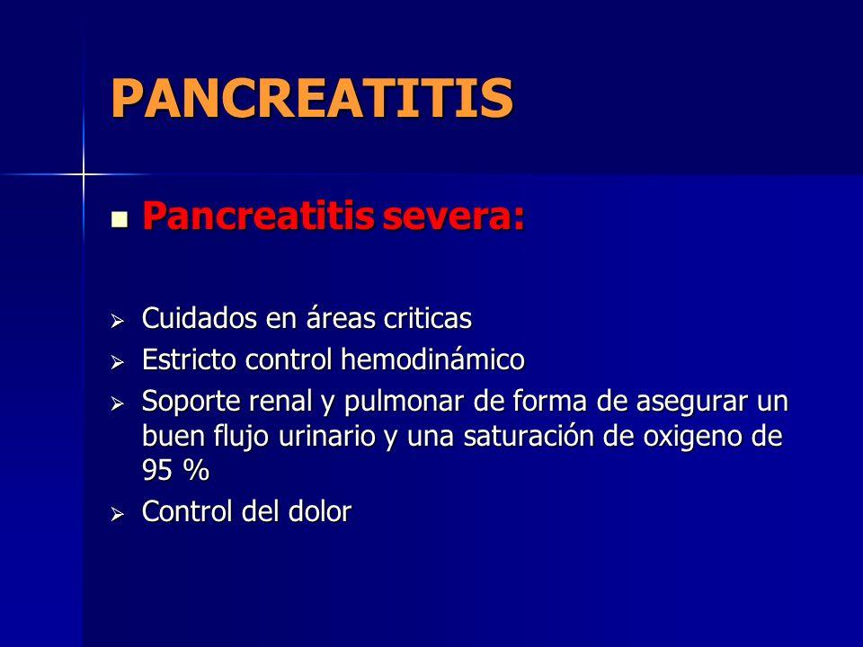PANCREATITIS Pancreatitis severa: Pancreatitis severa: Cuidados en áreas criticas Cuidados en áreas criticas Estricto control hemodinámico Estricto co