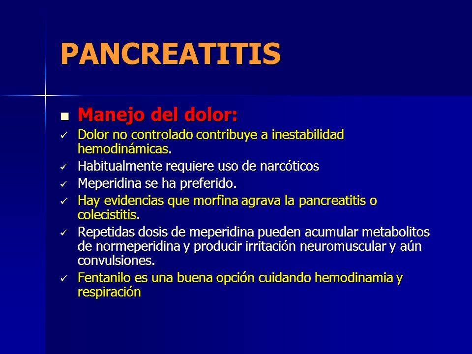 PANCREATITIS Manejo del dolor: Manejo del dolor: Dolor no controlado contribuye a inestabilidad hemodinámicas. Dolor no controlado contribuye a inesta