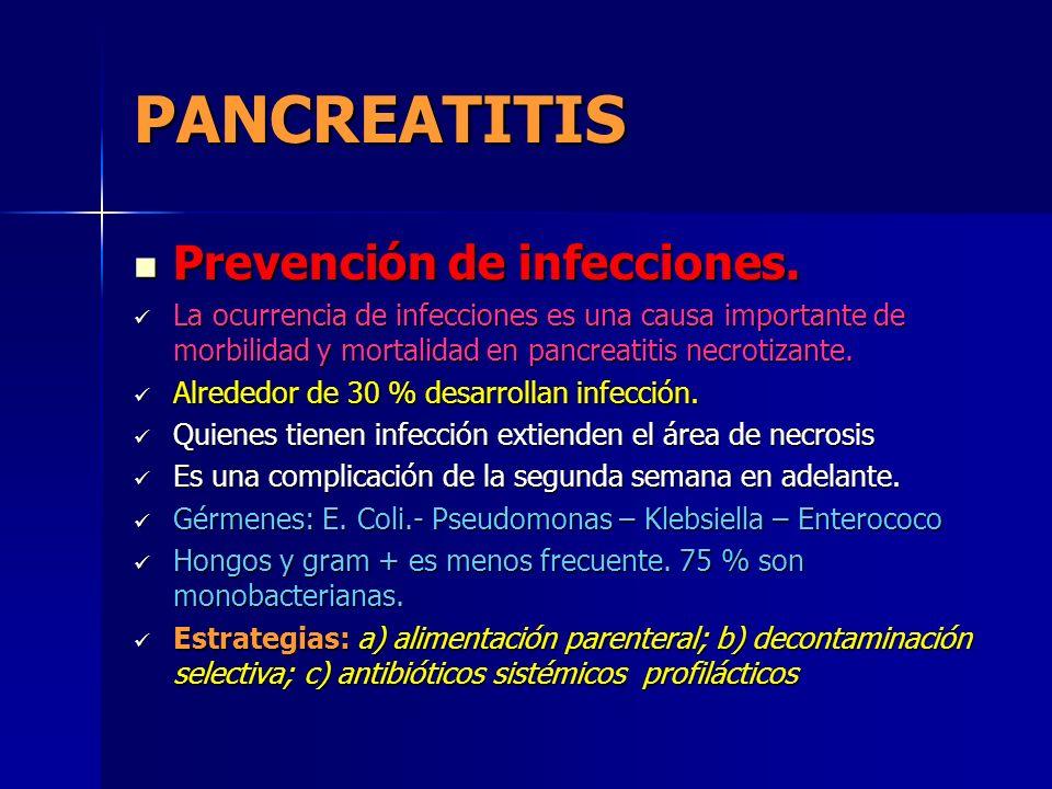 PANCREATITIS Prevención de infecciones. Prevención de infecciones. La ocurrencia de infecciones es una causa importante de morbilidad y mortalidad en