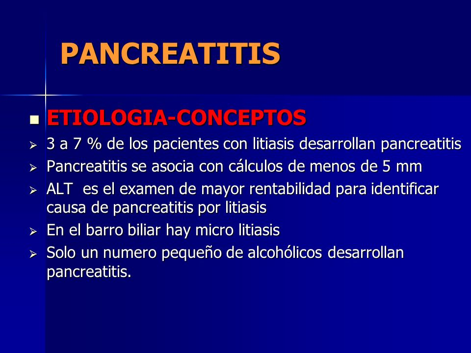 PANCREATITIS ETIOLOGIA-CONCEPTOS ETIOLOGIA-CONCEPTOS 3 a 7 % de los pacientes con litiasis desarrollan pancreatitis 3 a 7 % de los pacientes con litia