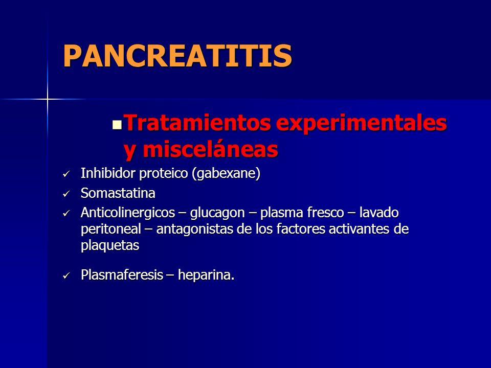 PANCREATITIS Tratamientos experimentales y misceláneas Tratamientos experimentales y misceláneas Inhibidor proteico (gabexane) Inhibidor proteico (gab