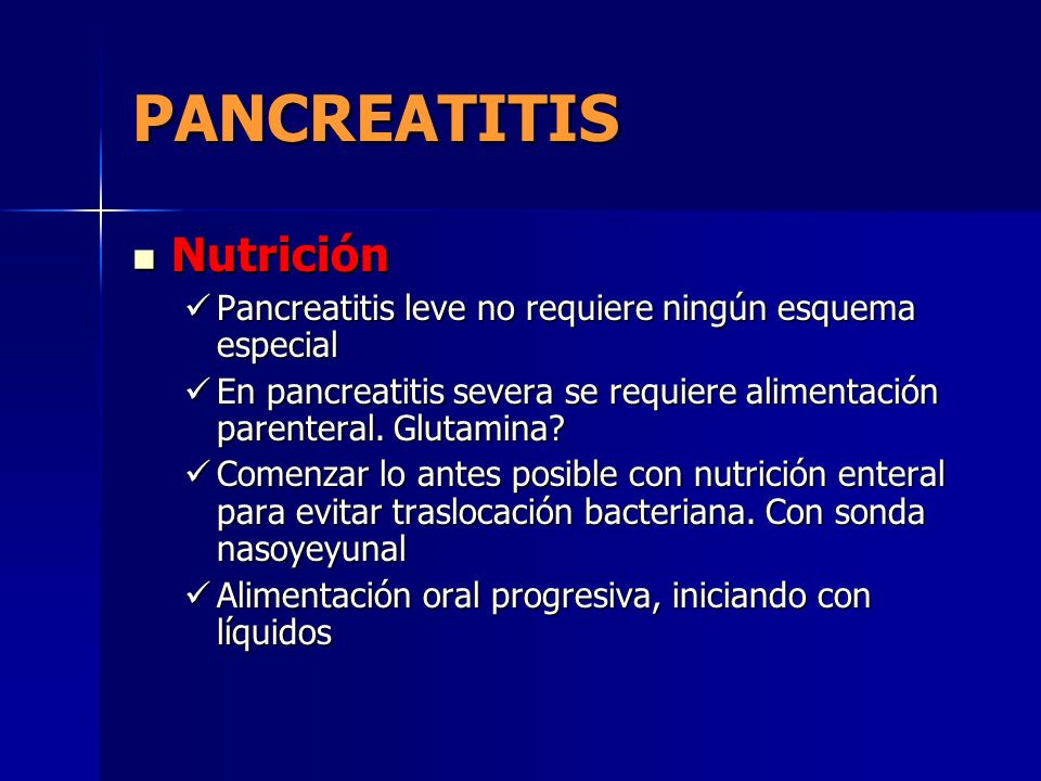 PANCREATITIS Nutrición Nutrición Pancreatitis leve no requiere ningún esquema especial Pancreatitis leve no requiere ningún esquema especial En pancre